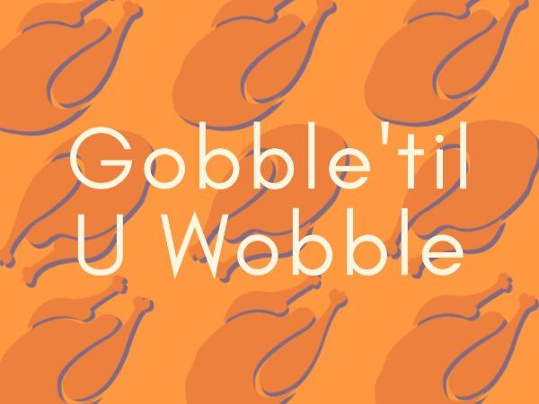 gobble'til u wobble_copy_cl_2070210
